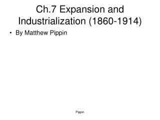 Ch.7 Expansion and Industrialization (1860-1914)