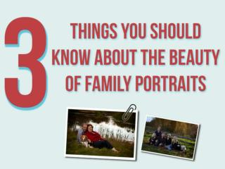 The Beauty of Family Portraits: Three Things People Should K