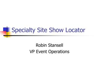 Specialty Site Show Locator