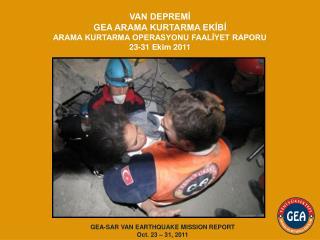 GEA-SAR VAN EARTHQUAKE MISSION REPORT Oct . 23 –  31,  2011
