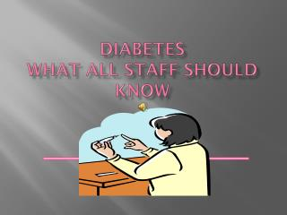 DIABETES What all Staff Should Know