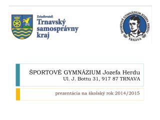 ŠPORTOVÉ GYMNÁZIUM Jozefa  Herdu Ul. J.  Bottu  31, 917 87 TRNAVA