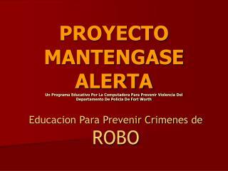 Educacion Para Prevenir Crimenes de  ROBO