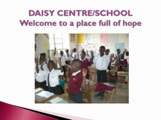 DAISY CENTRE/SCHOOL  Welcome to a place full of hope
