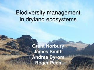Biodiversity management  in dryland ecosystems Grant Norbury James Smith Andrea Byrom Roger Pech