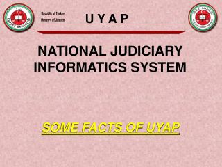 NATIONAL JUDICIARY INFORMATICS  SYSTEM SOME FACTS OF UYAP