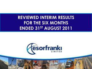 REVIEWED INTERIM RESULTS  FOR THE SIX MONTHS  ENDED 31 ST  AUGUST 2011
