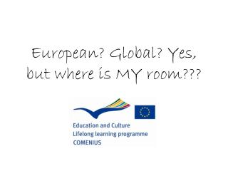 European? Global? Yes, but where is MY room???