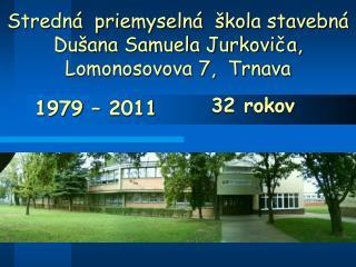 Stredná  priemyselná  škola stavebná Dušana Samuela Jurkoviča, Lomonosovova 7,  Trnava