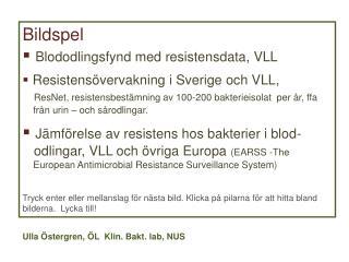 Bildspel Blododlingsfynd med resistensdata, VLL Resistensövervakning i Sverige och  VLL,