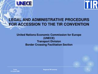 LEGAL AND ADMINISTRATIVE PROCEDURS FOR ACCESSION TO THE TIR CONVENTION