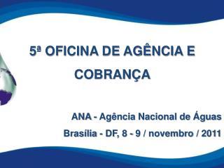 5ª OFICINA DE AGÊNCIA E COBRANÇA ANA - Agência Nacional de Águas