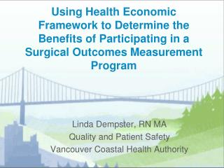 Linda Dempster, RN MA Quality and Patient Safety Vancouver Coastal Health Authority