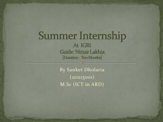 Summer Internship  At  IGRI Guide: Nirzar Lakhia [Duration :  Two Months]