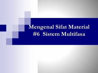 Mengenal Sifat Material  #6   Sistem Multifasa