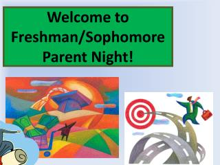 Welcome to Freshman/Sophomore  Parent Night!