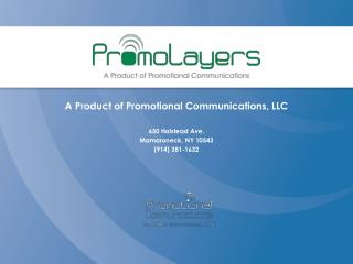A Product of  Promotional  Communications, LLC 650 Halstead Ave. Mamaroneck, NY 10543