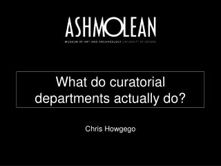 What do curatorial departments actually do?