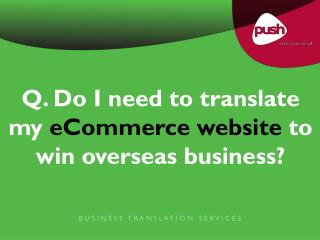 Q. Do I need to translate my  eCommerce website  to win overseas business?