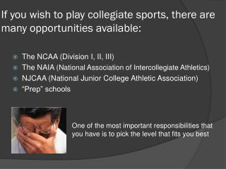 If you wish to play collegiate sports, there are many opportunities available: