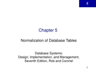 Normalization of Database Tables  Database Systems:  Design, Implementation, and Management, Seventh Edition, Rob and Co