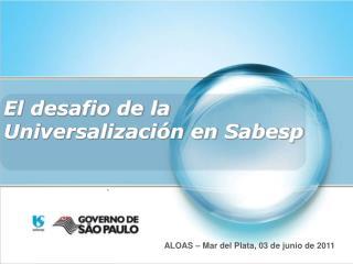 El desafio de la  Universalización en Sabesp