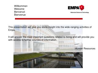 This presentation will give you some insight into the wide-ranging activities of Empa.