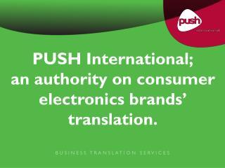 PUSH International; an authority on consumer electronics brands' translation.
