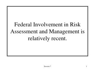 Federal Involvement in Risk Assessment and Management is relatively recent.
