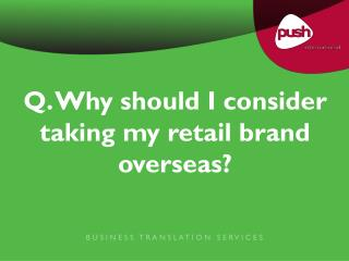 Q. Why should I consider taking my retail brand overseas?