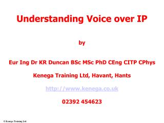 Understanding Voice over IP by Eur Ing Dr KR Duncan BSc MSc PhD CEng CITP CPhys