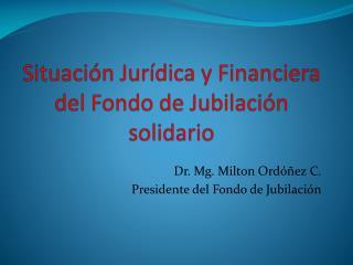 Situación Jurídica y Financiera del Fondo de Jubilación solidario