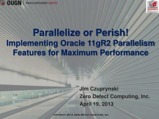 Parallelize or Perish! Implementing Oracle 11gR2 Parallelism Features for Maximum Performance