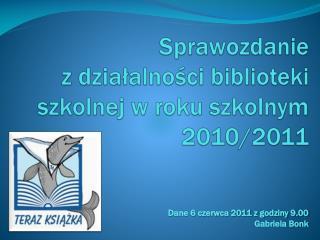 Sprawozdanie  z działalności biblioteki szkolnej w roku szkolnym 2010/2011