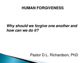 HUMAN FORGIVENESS                                                                               Why should we forgive on