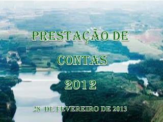 Prestação de  Contas 2012 28  DE  FEVEREIRO  DE  2013