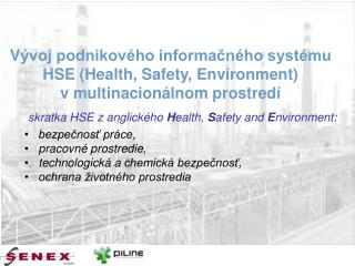 skratka HSE z�anglick�ho  H ealth,  S afety and  E nvironment:    bezpe?nos? pr�ce,