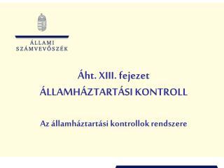 ht. XIII. fejezet  LLAMH ZTART SI KONTROLL  Az  llamh ztart si kontrollok rendszere