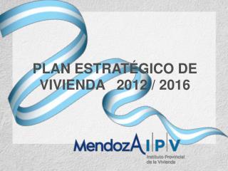 PLAN ESTRATÉGICO DE VIVIENDA   2012 / 2016