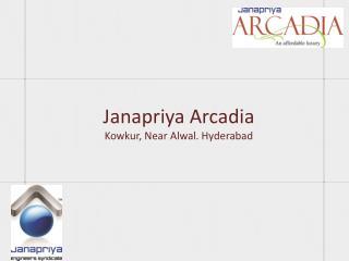 Janapriya Arcadia Kowkur , Near Alwal. Hyderabad