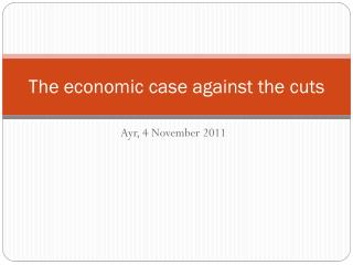 The economic case against the cuts