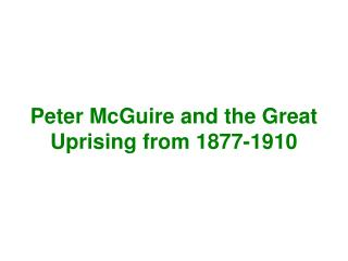 Peter McGuire and the Great Uprising from 1877-1910