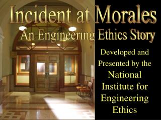 Developed and Presented by the National Institute for Engineering Ethics