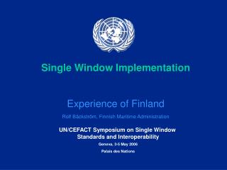 Single Window Implementation Experience of Finland Rolf Bäckström, Finnish Maritime Administration