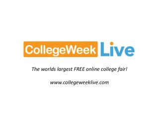 The worlds largest FREE online college fair! collegeweeklive