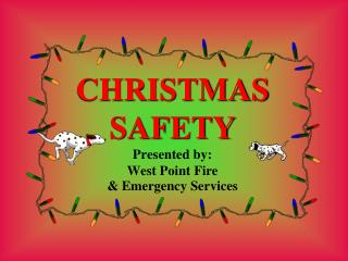 CHRISTMAS SAFETY Presented by: West Point Fire  & Emergency Services