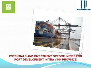POTENTIALS  AND INVESTMENT OPPORTUNITIES  FOR PORT DEVELOPMENT IN  TRA VINH PROVINCE