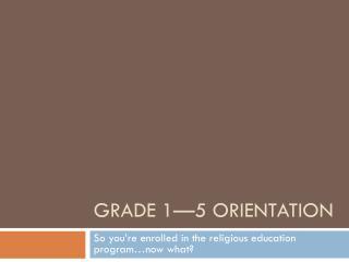 Grade 1—5 Orientation