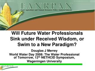 Will Future Water Professionals Sink under Received Wisdom, or Swim to a New Paradigm?