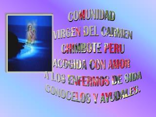 COMUNIDAD  VIRGEN DEL CARMEN CHIMBOTE PERU ACOGIDA CON AMOR  A LOS ENFERMOS DE SIDA